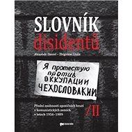 Slovník disidentů II.: Přední osobnosti opozičních hnutí v komunistických zemích v letech 1956 - 198 - Kniha