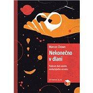 Nekonečno v dlani: Padesát divů našeho neobyčejného vesmíru - Kniha