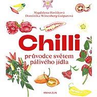 Chilli: průvodce světem pálivého jídla - Kniha