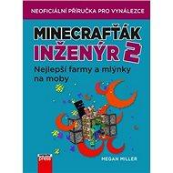 Minecrafťák inženýr 2: Nejlepší farmy a mlýnky na moby - Kniha