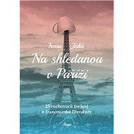 Na shledanou v Paříži: 25 rozhovorů (nejen) o francouzské literatuře - Kniha