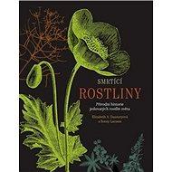 Smrtící rostliny: Přírodní historie jedovatých rostlin světa - Kniha