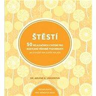 Štěstí: 50 relaxačních cvičení pro rozvíjení vědomé pozornosti - Kniha
