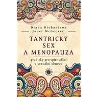 Tantrický sex a menopauza: praktiky pro spirituální a sexuální obnovu - Kniha