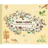 Naše výlety: Kniha pro plánování a zaznamenávání rodinných výletů - Kniha