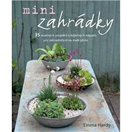 Kniha Minizahrádky: 35 snadných projektů a báječných nápadů pro zahradničení na malé ploše - Kniha