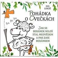 Pohádka o ovečkách: Jak se beránek Miloš stal medvědem a pak zase beránkem - Kniha