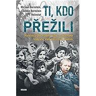 Ti, kdo přežili: Skutečný příběh mladého vězně ze světoznámé fotografie, který přežil hrůzy Osvět - Kniha