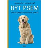 Být psem: Následujme psa do světa vůní a pachů - Kniha