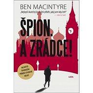 Špion. A zrádce!: Největší špionážní příběh studené války - Kniha