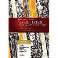 Marie Terezie: Požehnaná císařovna / Maria Theresa: The Blessed Empress: Dvojazyčná kniha pro mírně  - Kniha