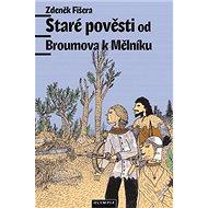 Staré pověsti od Broumova k Mělníku - Kniha