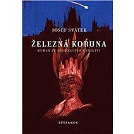 Železná koruna: Román ze sedmnáctého století - Kniha