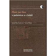 Mistr Jan Hus v polemice a v žaláři: Překlady, komentáře a poznámky - Kniha