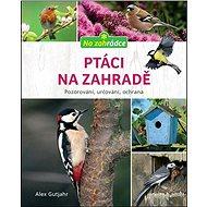 Ptáci na zahradě: Pozorování, určování, ochrana - Kniha