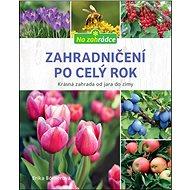 Zahradničení po celý rok: Krásná zahrada od jara do zimy - Kniha