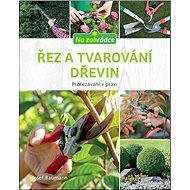 Řez a tvarování dřevin: Prořezávání v praxi - Kniha