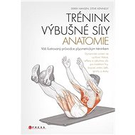 Trénink výbušné síly Anatomie: Váš ilustrovaný průvodce plyometrickým tréninkem - Kniha
