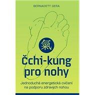 Čchi-kung pro nohy: Jednoduchá energetická cvičení na podporu zdravých nohou