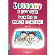 Příběhy k povídání aneb Jak se zbavit trápení - Kniha