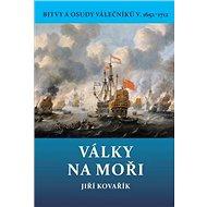 Války na moři 1652–1712: Bitvy a osudy válečníků V. - Kniha