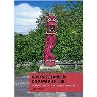 Novým Zélandem od severu k jihu: Za přírodními divy na druhé straně světa - Kniha
