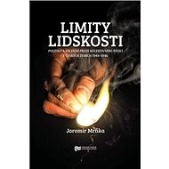 Limity lidskosti: Politika a sociální praxe kolektivního násilí v českých zemích 1944–1946 - Kniha
