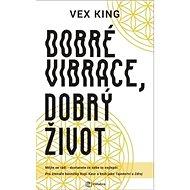 Dobré vibrace, dobrý život: Mějte se rádi – dostanete ze sebe to nejlepší - Kniha