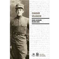 Cukrář vojákem: Deník legionáře Miloše Suma - Kniha