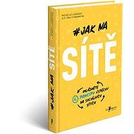 Jak na sítě: Ovládněte 4 principy úspěchu na sociálních sítích - Kniha