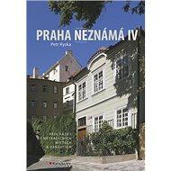 Praha neznámá IV: Procházky po tradičních místech a zákoutích