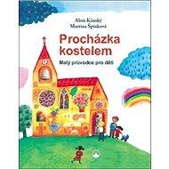Procházka kostelem: Malý průvodce pro děti - Kniha
