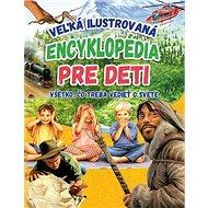 Veľká ilustrovaná encyklopédia pre deti: Všetko, čo treba vedieť o svete - Kniha