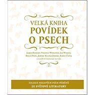 Velká kniha povídek o psech: Kolekce nejlepších psích příběhů ze světa literatury - Kniha