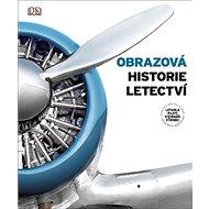 Obrazová historie letectví: Letadla, piloti, vizionáři, výrobci - Kniha