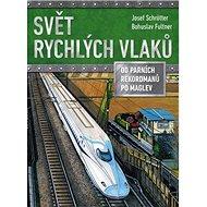Svět rychlých vlaků: Od parních rekordmanů po maglev - Kniha