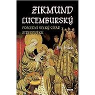 Zikmund Lucemburský: Poslední velký císař středověku - Kniha