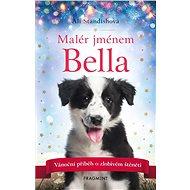 Malér jménem Bella: Vánoční příběh o zlobivém štěněti - Kniha