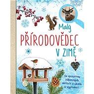 Malý přírodovědec v zimě: Se spoustou zábavných aktivit a úkolů k vyplnění! - Kniha