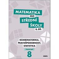 Matematika pro střední školy 8.díl Pracovní sešit: Kombinatorika, pravděpodobnost, statistika - Kniha