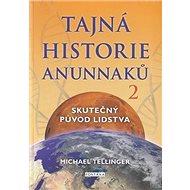 Tajná historie Anunnaků 2: Skutečný původ lidstva - Kniha