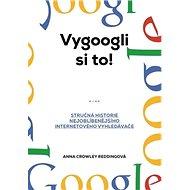 Vygoogli si to!: Stručná historie nejoblíbenějšího internetového vyhledávače - Kniha
