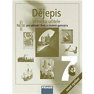 Dějepis 7 Příručka učitele: Pro zákadní školy a víceletá gymnázia - Kniha