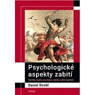 Psychologické aspekty zabití: Prožitky vojáků související s aktem zabití nepřítele - Kniha