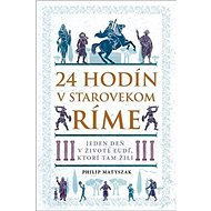 24 hodín v starovekom Ríme: Jeden deň v živote ľudí, ktorí tam žili - Kniha