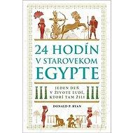 24 hodín v starovekom Egypte: Jeden deň v živote ľudí, ktorí tam žili - Kniha