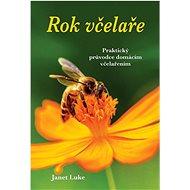 Rok včelaře: Praktický průvodce domácím včelařením - Kniha