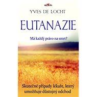 Eutanazie: Skutečné případy lékaře umožňujícího důstojný odchod - Kniha