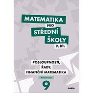 Matematika pro střední školy 9. díl Pracovní sešit: Posloupnosti, řady, finanční matematika - Kniha