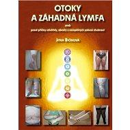 Otoky a záhadná lymfa: aneb pravé příčiny celulitidy, obezity a neúspěšných pokusů zhubnot - Kniha